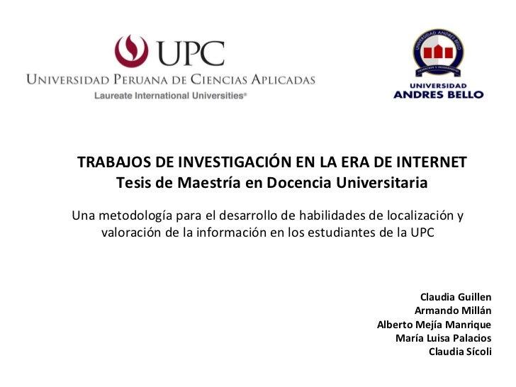 TRABAJOS DE INVESTIGACIÓN EN LA ERA DE INTERNET Tesis de Maestría en Docencia Universitaria Claudia Guillen Armando Millán...