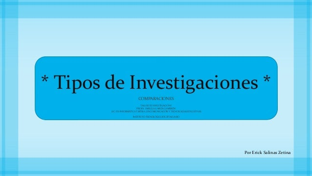 * Tipos de Investigaciones *  COMPARACIONES  TALLER DE INVESTIGACIÓN I  PROFA. FABIOLA GARCÍA CAMBRÓN  LIC. EN INFORMÁTICA...