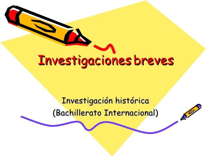 Investigaciones breves Investigación histórica (Bachillerato Internacional)