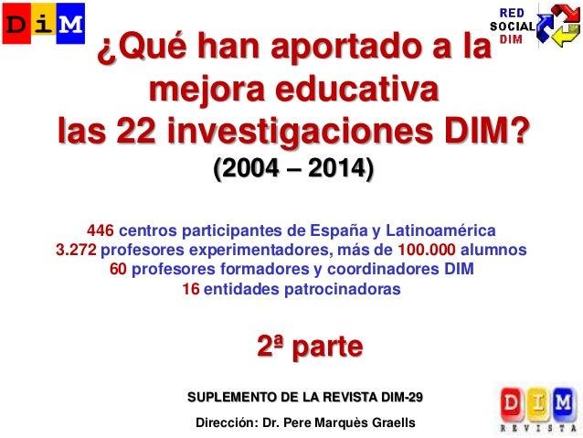 ¿Qué han aportado a la mejora educativa las 22 investigaciones DIM? (2004 – 2014) 2ª parte 446 centros participantes de Es...