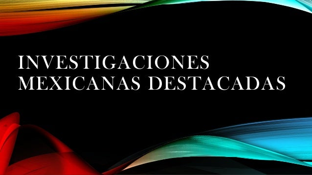 INVESTIGACIONES MEXICANAS DESTACADAS
