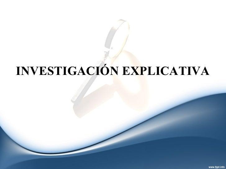 INVESTIGACIÓN EXPLICATIVA