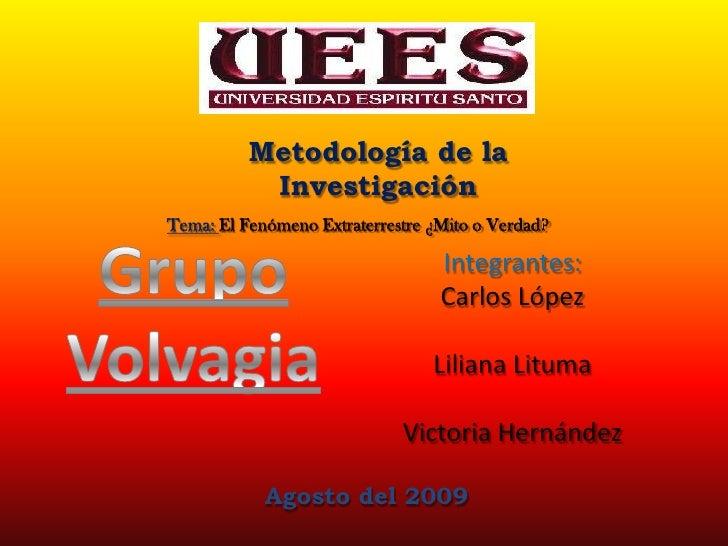 Metodología de la Investigación<br />Integrantes:<br />Carlos López<br />Liliana Lituma<br />Victoria Hernández<br />Tema:...