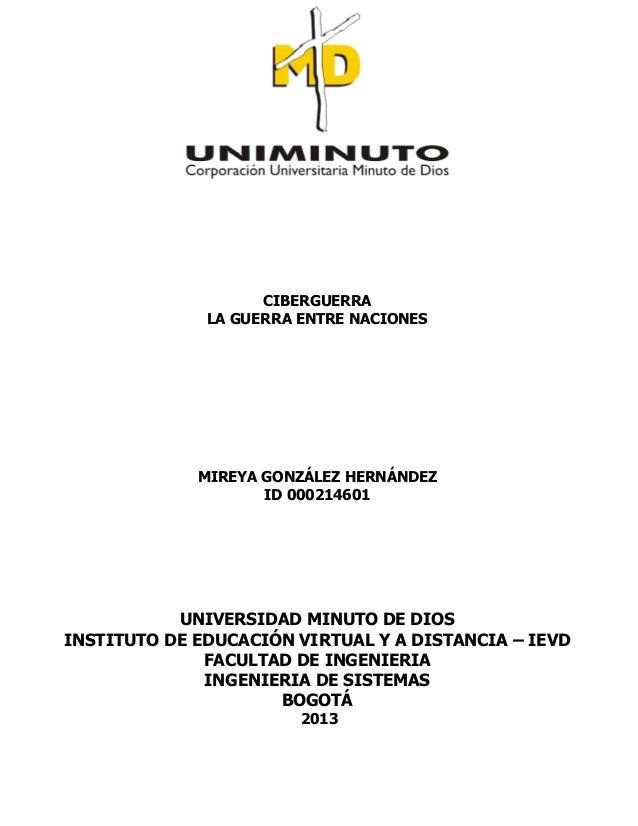 CIBERGUERRA LA GUERRA ENTRE NACIONES  MIREYA GONZÁLEZ HERNÁNDEZ ID 000214601  UNIVERSIDAD MINUTO DE DIOS INSTITUTO DE EDUC...