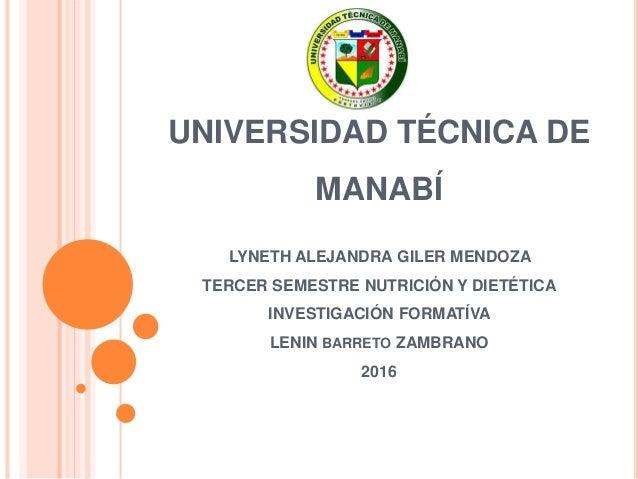 UNIVERSIDAD TÉCNICA DE MANABÍ LYNETH ALEJANDRA GILER MENDOZA TERCER SEMESTRE NUTRICIÓN Y DIETÉTICA INVESTIGACIÓN FORMATÍVA...