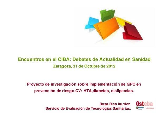 Encuentros en el CIBA: Debates de Actualidad en Sanidad                Zaragoza, 31 de Octubre de 2012   Proyecto de inves...