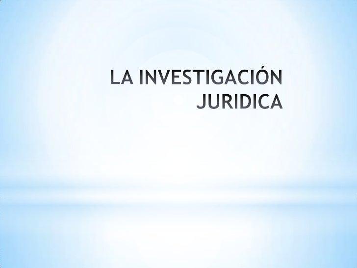 LA INVESTIGACIÓN JURIDICA<br />