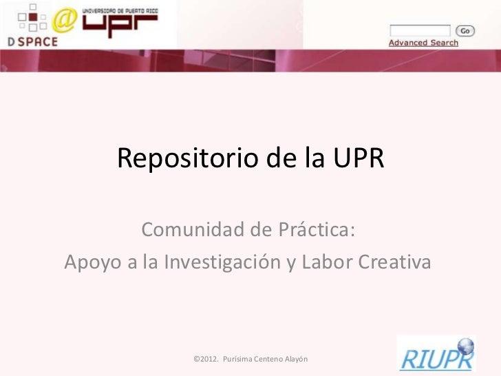 Repositorio de la UPR        Comunidad de Práctica:Apoyo a la Investigación y Labor Creativa              ©2012. Purísima ...