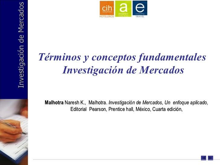 Investigación de Mercados Términos y conceptos fundamentales  Investigación de Mercados Malhotra  Naresh K.,  Malhotra.  I...