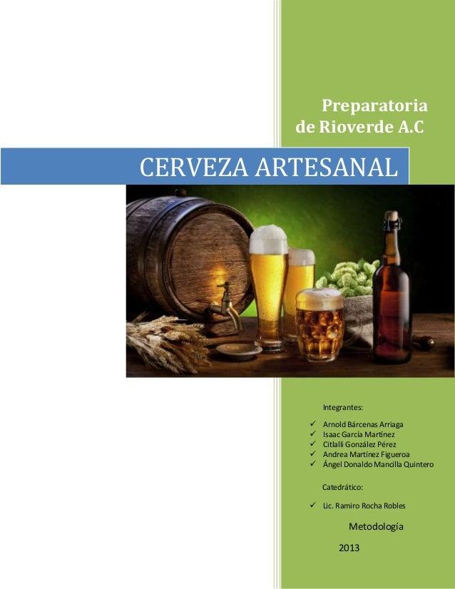 Preparatoriade Rioverde A.CCERVEZA ARTESANALIntegrantes: Arnold Bárcenas Arriaga Isaac García Martínez Citlalli Gonzále...