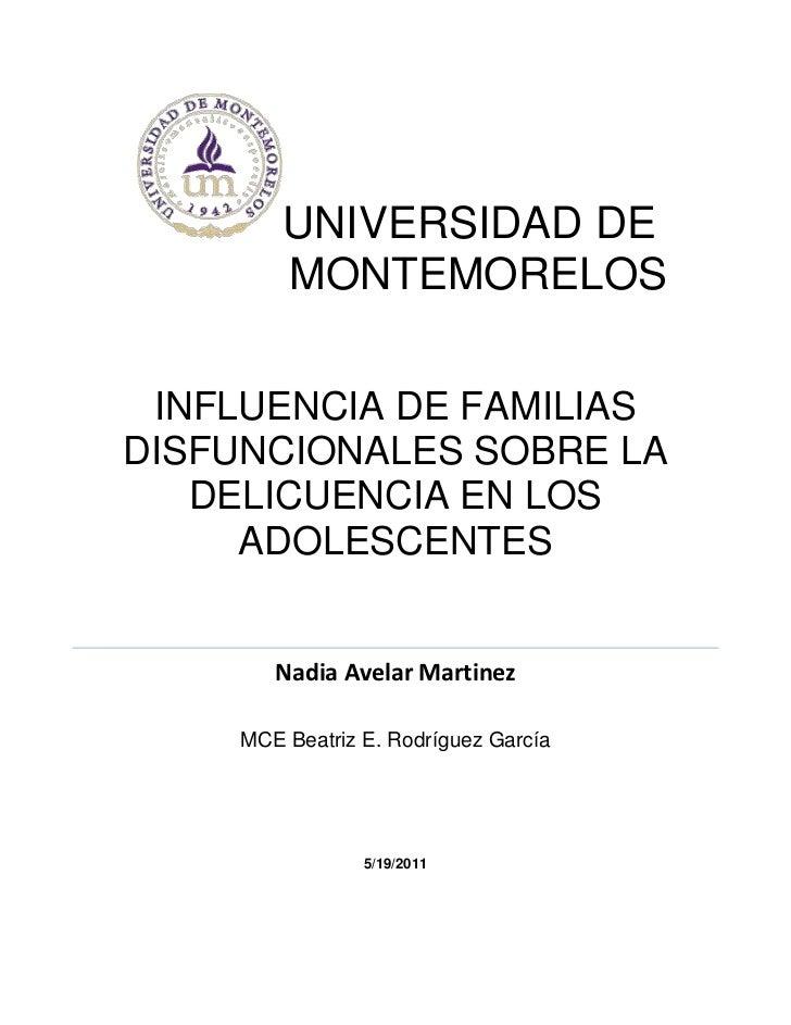 UNIVERSIDAD DE    MONTEMORELOS INFLUENCIA DE FAMILIAS DISFUNCIONALES SOBRE LA DELICUENCIA EN LOS ADOLESCENTESNadia Avelar ...