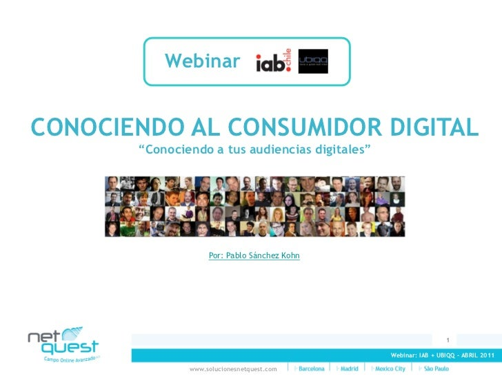 "WebinarCONOCIENDO AL CONSUMIDOR DIGITAL       ""Conociendo a tus audiencias digitales""                    Por: Pablo Sánche..."