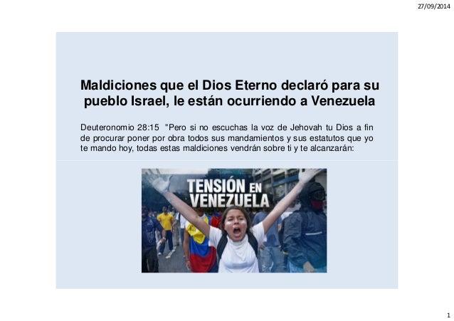 27/09/2014  1  Maldiciones que el Dios Eterno declaró para su  pueblo Israel, le están ocurriendo a Venezuela  Deuteronomi...