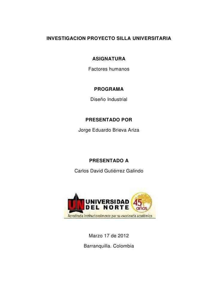 INVESTIGACION PROYECTO SILLA UNIVERSITARIA                ASIGNATURA               Factores humanos                 PROGRA...