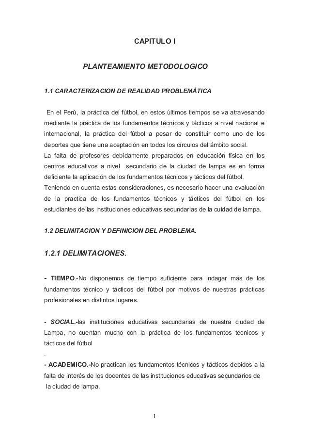 CAPITULO I PLANTEAMIENTO METODOLOGICO 1.1 CARACTERIZACION DE REALIDAD PROBLEMÁTICA En el Perú, la práctica del fútbol, en ...