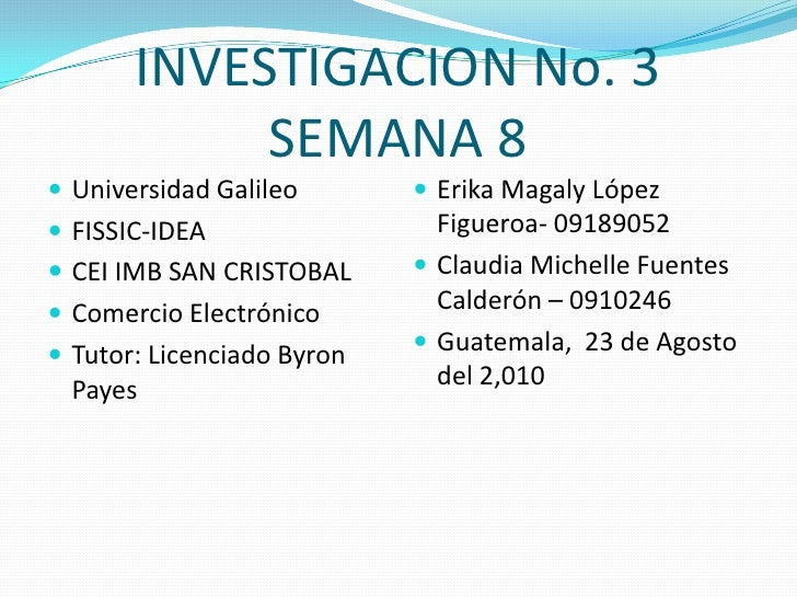 INVESTIGACION No. 3 SEMANA 8<br />Universidad Galileo<br />FISSIC-IDEA<br />CEI IMB SAN CRISTOBAL<br />Comercio Electrónic...