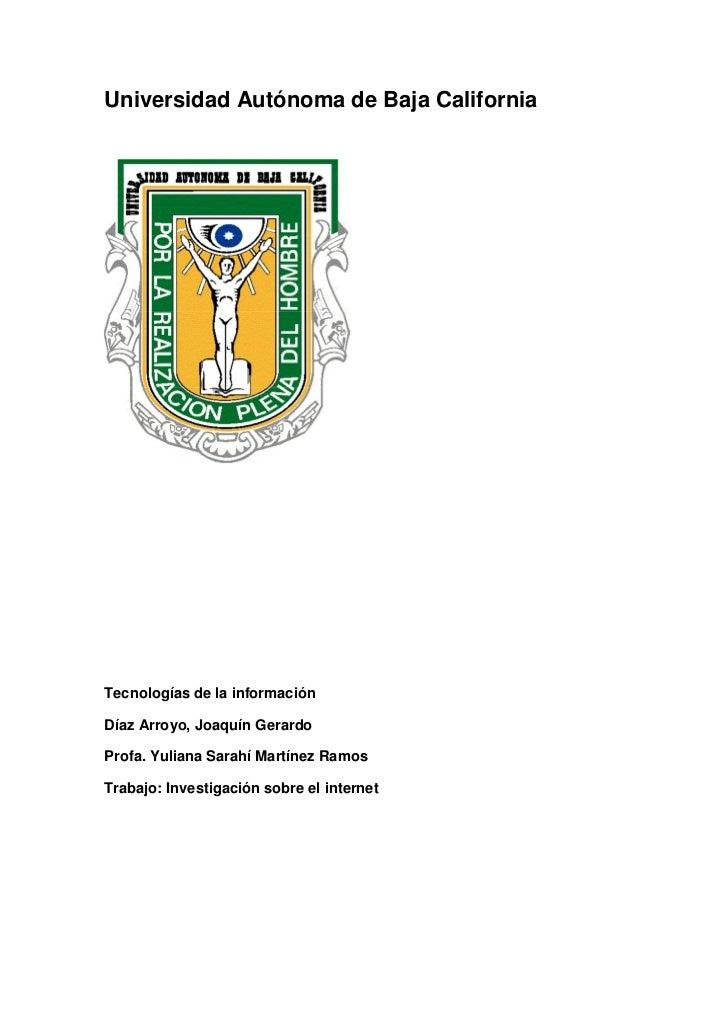 Universidad Autónoma de Baja CaliforniaTecnologías de la informaciónDíaz Arroyo, Joaquín GerardoProfa. Yuliana Sarahí Mart...
