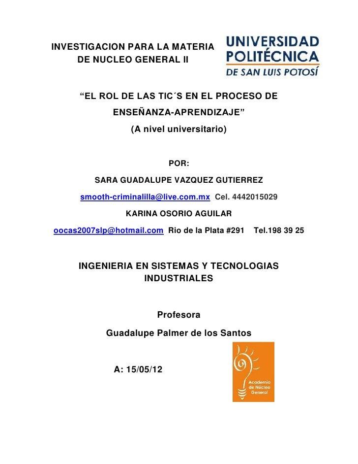 """INVESTIGACION PARA LA MATERIA     DE NUCLEO GENERAL II      """"EL ROL DE LAS TIC´S EN EL PROCESO DE             ENSEÑANZA-AP..."""
