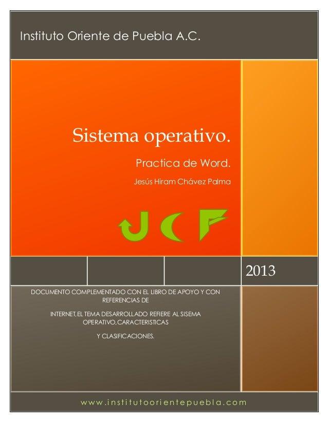 Instituto Oriente de Puebla A.C.  Sistema operativo. Practica de Word. Jesús Hiram Chávez Palma  2013 DOCUMENTO COMPLEMENT...