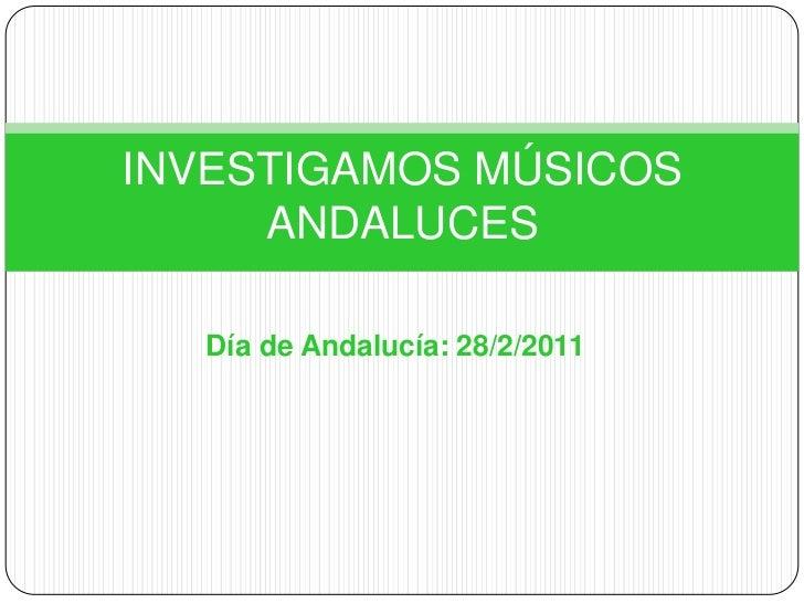 Día de Andalucía: 28/2/2011<br />INVESTIGAMOS MÚSICOS ANDALUCES<br />