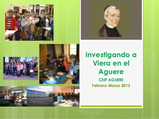 Investigando a  Viera en el    Aguere    CEIP AGUERE Febrero-Marzo 2013