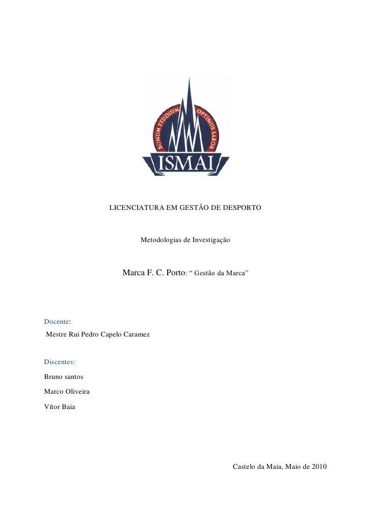 LICENCIATURA EM GESTÃO DE DESPORTO                            Metodologias de Investigação                      Marca F. C...