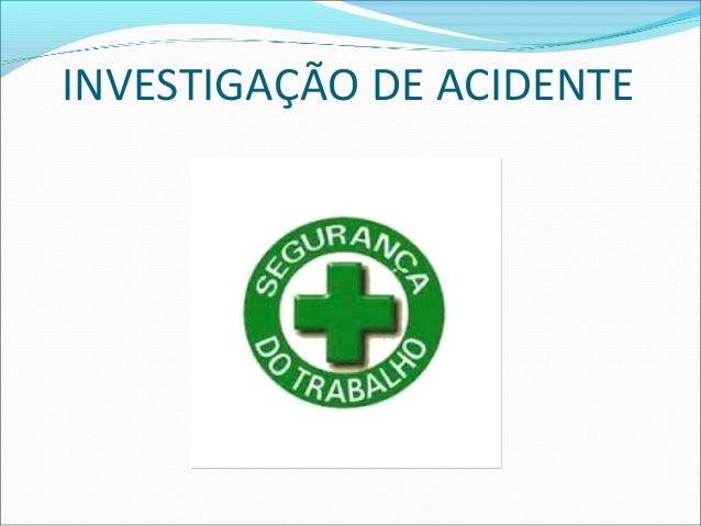 INVESTIGAÇÃO DE ACIDENTE