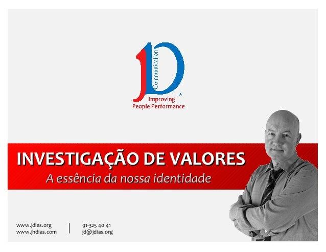 IINNVVEESSTTIIGGAAÇÇÃÃOO DDEE VVAALLOORREESS  AA eessssêênncciiaa ddaa nnoossssaa iiddeennttiiddaaddee  www.jdias.org 91-3...