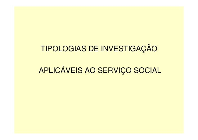 TIPOLOGIAS DE INVESTIGAÇÃOAPLICÁVEIS AO SERVIÇO SOCIAL