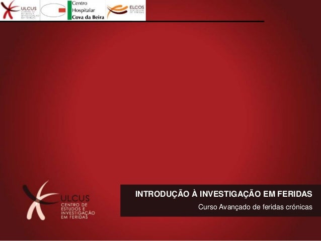 INTRODUÇÃO À INVESTIGAÇÃO EM FERIDAS Curso Avançado de feridas crónicas