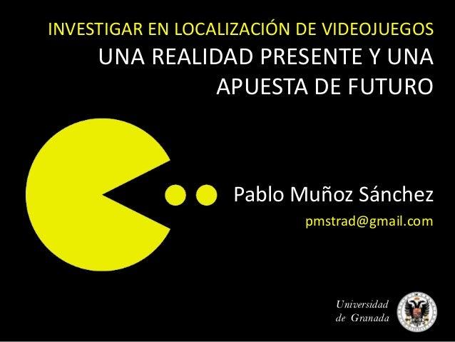 INVESTIGAR EN LOCALIZACIÓN DE VIDEOJUEGOS     UNA REALIDAD PRESENTE Y UNA               APUESTA DE FUTURO                 ...