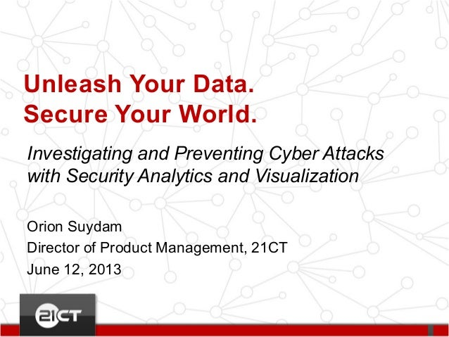 Investigating and Preventing Cyber Attackswith Security Analytics and VisualizationOrion SuydamDirector of Product Managem...