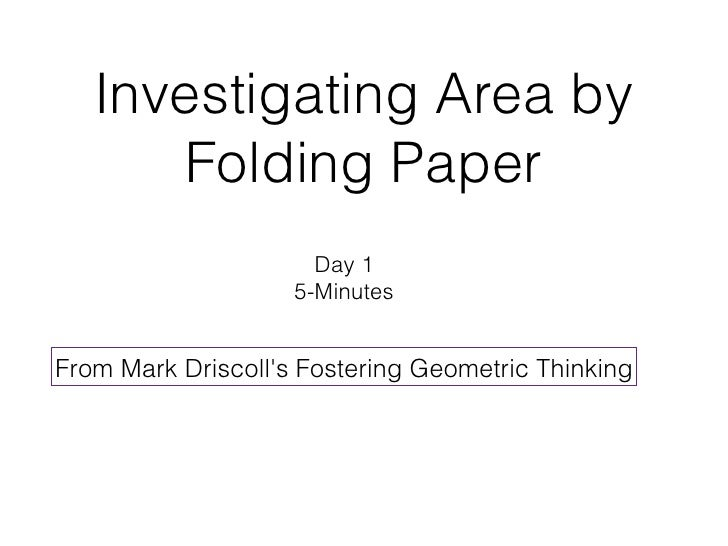 Investigating Area by      Folding Paper                      Day 1                    5-MinutesFrom Mark Driscolls Foster...