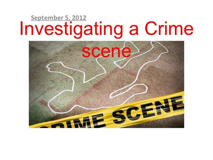 September 5, 2012Investigating a Crime        scene