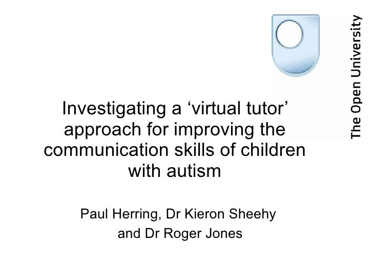 Paul Herring, Dr Kieron Sheehy  and Dr Roger Jones Investigating a 'virtual tutor' approach for improving the communicatio...