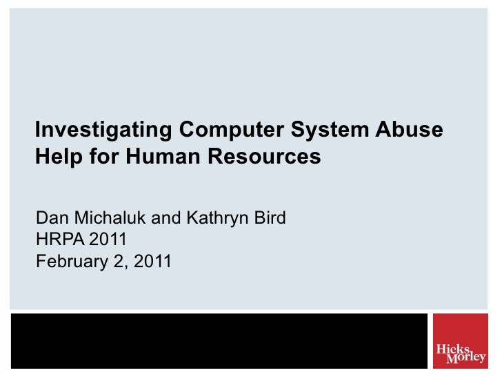 Investigating Computer System Abuse Help for Human Resources Dan Michaluk and Kathryn Bird HRPA 2011 February 2, 2011