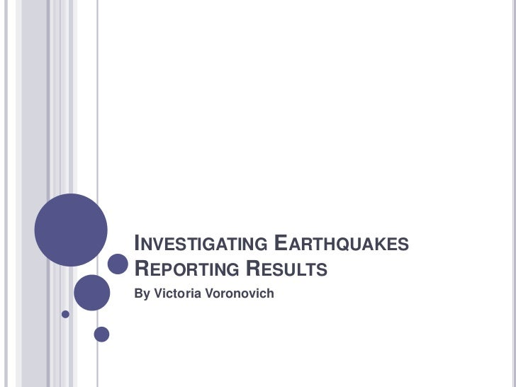 Investigating EarthquakesReporting Results<br />By Victoria Voronovich<br />
