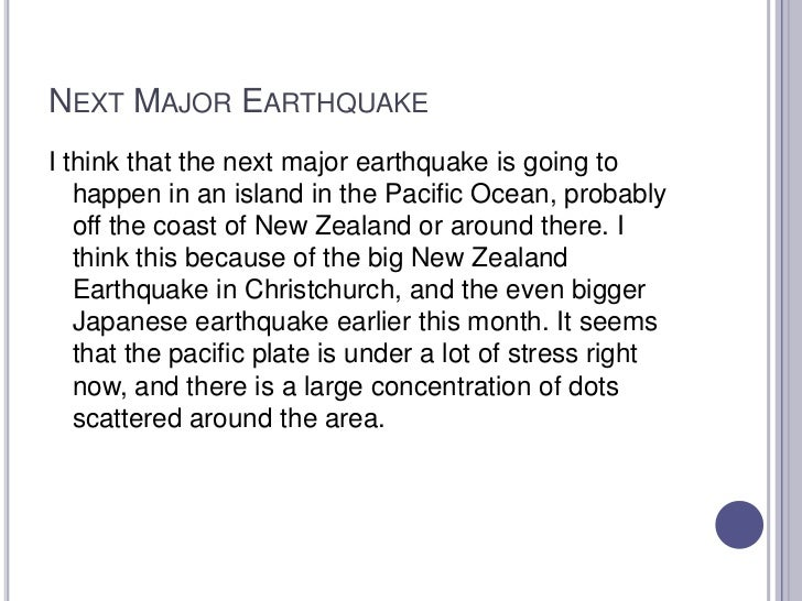 Next Major Earthquake<br />I think that the next major earthquake is going to happen in an island in the Pacific Ocean, pr...
