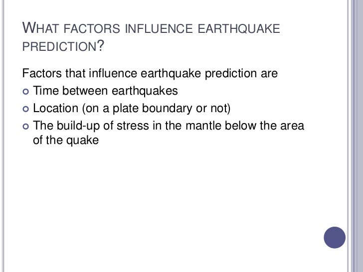What factors influence earthquake prediction?<br />Factors that influence earthquake prediction are<br />Time between eart...