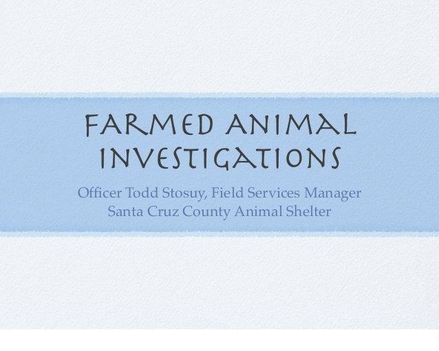 FArmed Animal Investigations Officer Todd Stosuy, Field Services Manager Santa Cruz County Animal Shelter