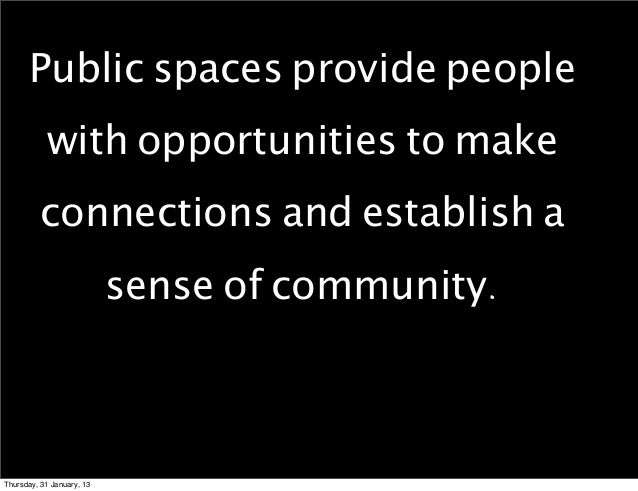 Public spaces provide people           with opportunities to make         connections and establish a                     ...