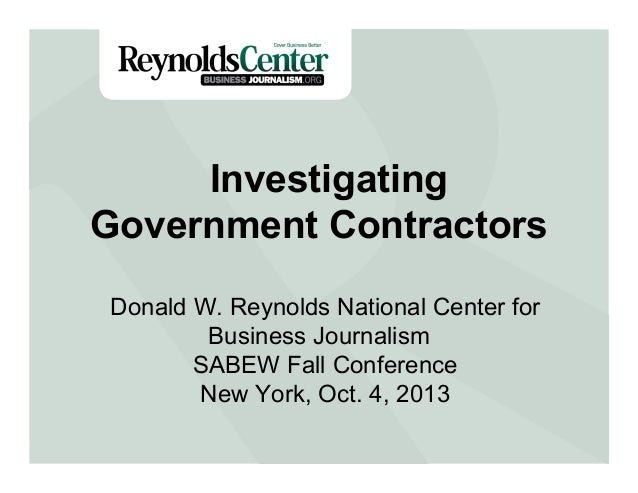 Investigating Government Contractors Donald W. Reynolds National Center for Business Journalism SABEW Fall Conference New ...