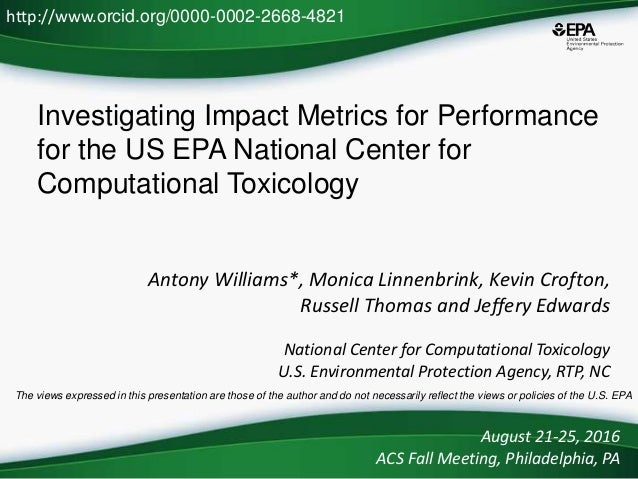 Investigating Impact Metrics for Performance for the US EPA National Center for Computational Toxicology Antony Williams*,...