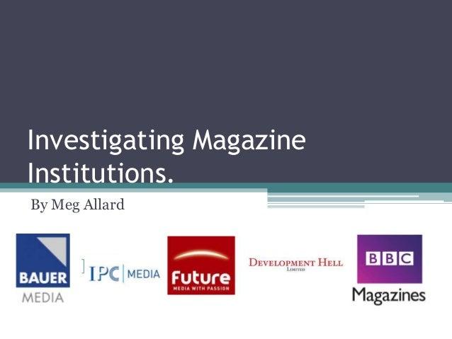 Investigating MagazineInstitutions.By Meg Allard