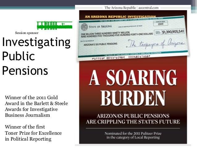 Session sponsorInvestigatingPublicPensionsWinner of the 2011 GoldAward in the Barlett & SteeleAwards for InvestigativeBusi...