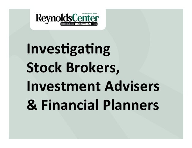 Title Slide Inves&ga&ng     Stock  Brokers,   Investment  Advisers   &  Financial  Planners