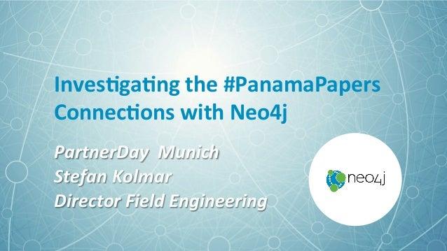 Inves&ga&ngthe#PanamaPapers Connec&onswithNeo4j PartnerDayMunich StefanKolmar DirectorFieldEngineering