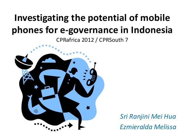 Investigating the potential of mobilephones for e-governance in Indonesia          CPRafrica 2012 / CPRSouth 7            ...