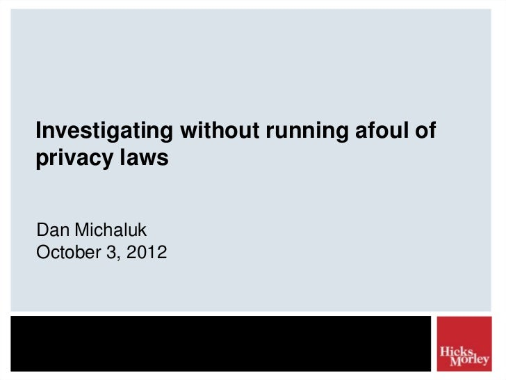Investigating without running afoul ofprivacy lawsDan MichalukOctober 3, 2012