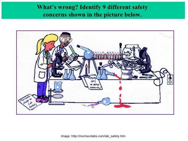 What's wrong? Identify 9 different safety  concerns shown in the picture below.  Image: http://morrisonlabs.com/lab_safety...